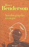 Bruce Benderson - Autobiographie érotique