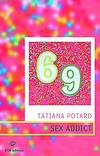 Sex addict 69 - Tatiana Potard