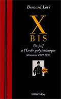 X Bis : Un juif à l'Ecole polytechnique, mémoires 1939-1945 - Bernard Lévi