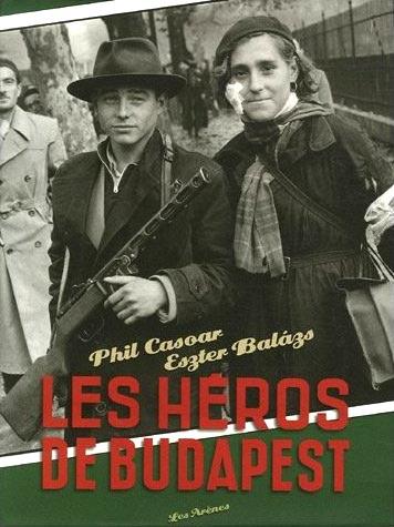 Les héros de Budapest - Phil Casoar et Eszter Balázs