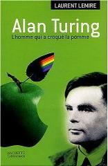 Alan Turing, l'homme qui a croqué la pomme - Laurent Lemire