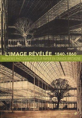 L'image révélée, Premières photographies sur papier en Grande-Bretagne (1840-1860), et Le daguerréotype français dans les collections du musée d'Orsay
