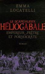 Le scandaleux Héliogabale : Empereur, prêtre et pornocrate (Emma Locatelli)
