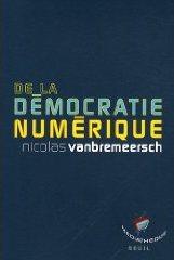 De la démocratie numérique (Nicolas Vanbremeersch)