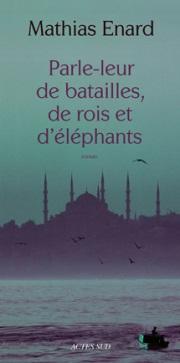 Parle-leur de batailles, de rois et d'éléphants (Mathias Enard)