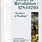 ÉCRIRE LA RÉVOLUTION : 1784-1795 - Les lettres à Pauline de Gaston de Lévis
