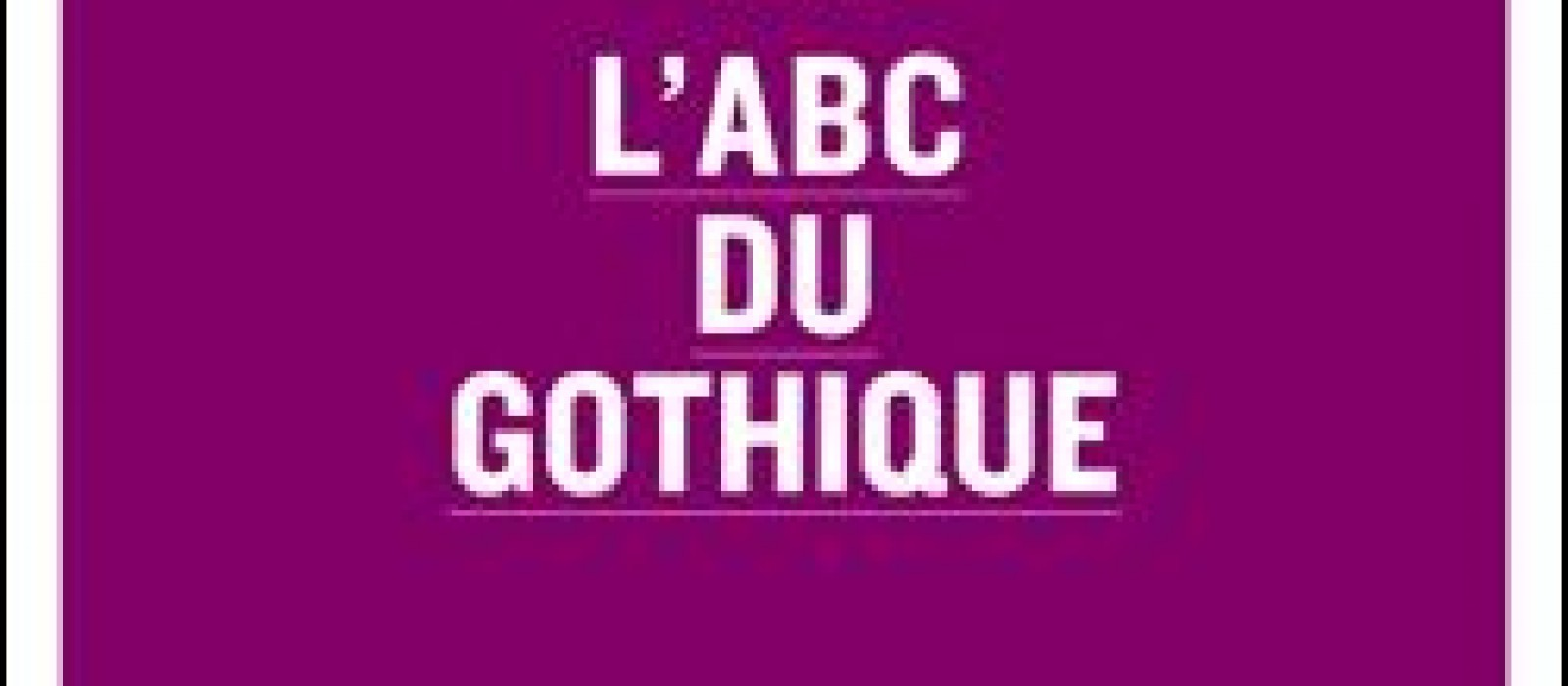 L'ABC du gothique (Emmanuel Régniez)